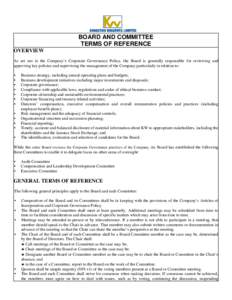 BOARD AND COMMITTEE TERMS OF REFERENCE OVERVIEW As set out in the Company's Corporate Governance Policy, the Board is generally responsible for reviewing and approving key policies and supervising the management of the