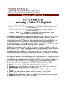 Assessment in Practice Ethical Reasoning: Assessing a Critical Thinking Skill Keston H. Fulcher, Ph.D., Center for Assessment and Research Studies, Department of Graduate Psychology; Allison J. Ames, Ph.D., Center for As