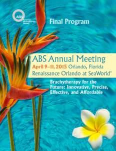 Final Program  ABS Annual Meeting April 9–11, 2015 Orlando, Florida  Renaissance Orlando at SeaWorld
