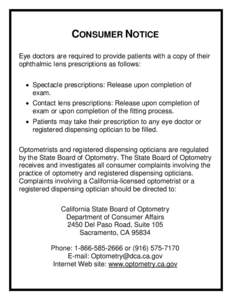 CONSUMER NOTICE Eye doctors are required to provide patients with a copy of their ophthalmic lens prescriptions as follows: • Spectacle prescriptions: Release upon completion of exam. • Contact lens prescriptions: Re