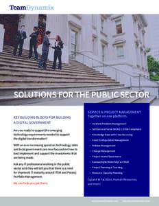 SOLUTIONS FOR THE PUBLIC SECTOR KEY BUILDING BLOCKS FOR BUILDING A DIGITAL GOVERNMENT SERVICE & PROJECT MANAGEMENT Together on one platform.