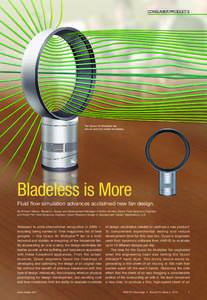 consumer products  The Dyson Air Multiplier fan has no need for visible fan blades.  Bladeless is More