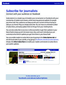 SeptemberSubscribe for Journalists Connect with your audience on Facebook Subscriptions is a simple way to broaden your conversation on Facebook with your community of readers and viewers, while reserving personal
