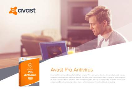 Avast Pro Antivirus Essential Nitro-enhanced security that's light on your PC -- and your wallet, too. Universally trusted malware protection combined with additional features that offer more customization when it come