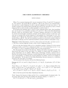 THE SCHUR–ZASSENHAUS THEOREM KEITH CONRAD When N is a normal subgroup of G, can we reconstruct G from N and G/N ? In general, no. For instance, the groups Z/(p2 ) and Z/(p) × Z/(p) (for prime p) are nonisomorphic, but