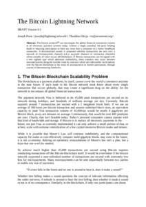 The Bitcoin Lightning Network DRAFT Version 0.5 Joseph Poon <ork>, Thaddeus Dryja <> Abstract. The bitcoin protocol[1] can encompass the global financial transaction volume in all elec