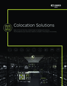 Colocation Solutions State-of-the-art facilities. Global footprint. Bulletproof resilience. The foundations your business needs to compete in the always-on economy. Unstoppable IT for the Unstoppable Business Era