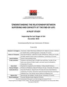 UNDERSTANDING THE RELATIONSHIP BETWEEN SUFFERING AND CAPACITY AT THE END-OF-LIFE: A PILOT STUDY Improving the Last Stages of Life December 2016 Commissioned by the Law Commission of Ontario