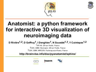 Anatomist: a python framework for interactive 3D visualization of neuroimaging data D Rivière1,2, D Geffroy1, I Denghien1, N Souedet1,3, Y Cointepas1,2 1IFR 49, Gif-sur-Yvette, France 2CEA, I2BM, Neurospin, Gif-sur-Yvet