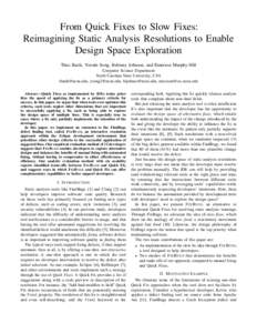 From Quick Fixes to Slow Fixes: Reimagining Static Analysis Resolutions to Enable Design Space Exploration Titus Barik, Yoonki Song, Brittany Johnson, and Emerson Murphy-Hill Computer Science Department North Carolina St