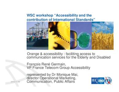 """WSC workshop """"Accessibility and the contribution of International Standards"""" Orange & accessibility : faciliting access to communication services for the Elderly and Disabled François René Germain,"""