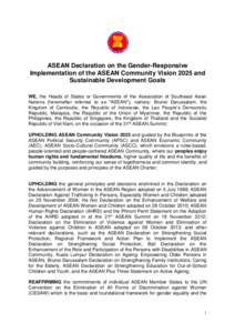 ASEAN Declaration on the Gender-Responsive Implementation of the ASEAN Community Vision 2025 and Sustainable Development Goals WE, the Heads of States or Governments of the Association of Southeast Asian Nations (hereina