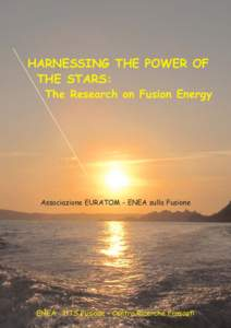 HARNESSING THE POWER OF THE STARS: The Research on Fusion Energy Associazione EURATOM - ENEA sulla Fusione