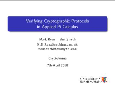 Verifying Cryptographic Protocols in Applied Pi Calculus Mark Ryan Ben Smyth