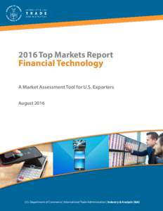 2016 Top Markets Report  Financial Technology A Market Assessment Tool for U.S. Exporters August 2016