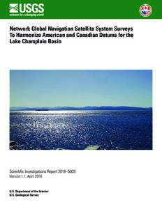 Network Global Navigation Satellite System Surveys To Harmonize American and Canadian Datums for the Lake Champlain Basin Scientific Investigations Report 2016–5009 Version 1.1, April 2016