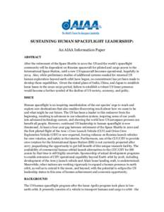 SUSTAINING HUMAN SPACEFLIGHT LEADERSHIP: An AIAA Information Paper ABSTRACT After the retirement of the Space Shuttle in 2010 the US and the world's spaceflight community will be dependent on Russian spacecraft for pil