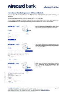 eBanking First Use Information on the eBanking services of Wirecard Bank AG All you need is a PC with Internet access, the eTAN Generator and your ec/Maestro card to authorize your payments. Before using our eBanking ser