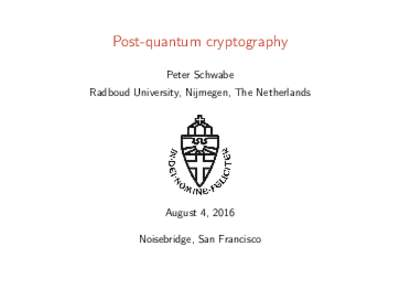 Post-quantum cryptography Peter Schwabe Radboud University, Nijmegen, The Netherlands August 4, 2016 Noisebridge, San Francisco