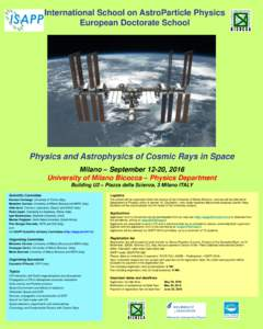 International School on AstroParticle Physics European Doctorate School Physics and Astrophysics of Cosmic Rays in Space Milano – September 12-20, 2016 University of Milano Bicocca – Physics Department
