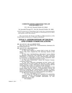 COMMUNICATIONS ASSISTANCE FOR LAW ENFORCEMENT ACT [P.L. 103–414, Enacted October 25, As Amended Through P.L. 104–316, Enacted October 19, 1996] AN ACT To amend title 18, United States Code, to make clear a te