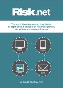 The world's leading source of exclusive, in-depth news & analysis on risk management, derivatives and complex finance A guide to Risk.net