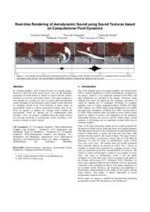 Real-time Rendering of Aerodynamic Sound using Sound Textures based on Computational Fluid Dynamics Yoshinori Dobashi† Tsuyoshi Yamamoto† Tomoyuki Nishita‡ †