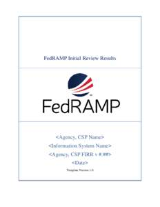 FedRAMP Initial Review Results  <Agency, CSP Name> <Information System Name> <Agency, CSP FIRR v #.##> <Date>