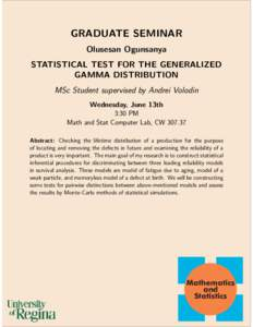 GRADUATE SEMINAR Olusesan Ogunsanya STATISTICAL TEST FOR THE GENERALIZED GAMMA DISTRIBUTION MSc Student supervised by Andrei Volodin Wednesday, June 13th