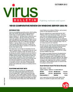 OCTOBERFighting malware and spam VB100 COMPARATIVE REVIEW ON WINDOWS SERVER 2003 R2 INTRODUCTION Tests on server platforms generally provide a little breathing