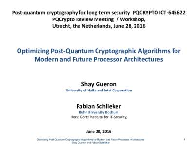 Post-quantum cryptography for long-term security PQCRYPTO ICTPQCrypto Review Meeting / Workshop, Utrecht, the Netherlands, June 28, 2016 Optimizing Post-Quantum Cryptographic Algorithms for Modern and Future Proc