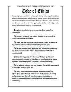 Texas Municipal Clerks Association, Inc.  Code of Ethics Recognizing their responsibilities to the people, desiring to inspire public confidence and respect for government, and believing that honesty, integrity, loyalty