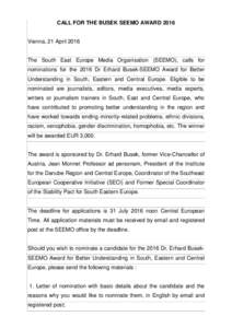 CALL FOR THE BUSEK SEEMO AWARDVienna, 21 April 2016 The South East Europe Media Organisation (SEEMO), calls for nominations for the 2016 Dr Erhard Busek-SEEMO Award for Better