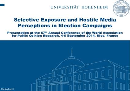 Selective Exposure and Hostile Media Perceptions in Election Campaigns Presentation at the 67th Annual Conference of the World Association for Public Opinion Research, 4-6 September 2014, Nice, France  Marko Bachl