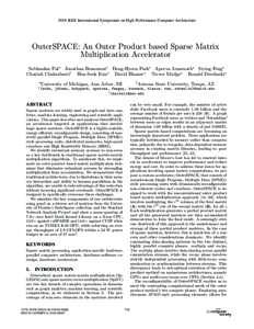 2018 IEEE International Symposium on High Performance Computer Architecture  OuterSPACE: An Outer Product based Sparse Matrix Multiplication Accelerator Subhankar Pal∗ Jonathan Beaumont∗ Dong-Hyeon Park∗ Aporva Ama