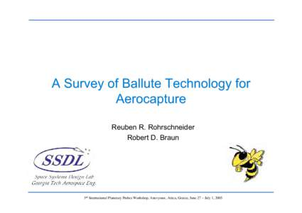 A Survey of Ballute Technology for Aerocapture Reuben R. Rohrschneider Robert D. Braun  3rd International Planetary Probes Workshop, Anavyssos, Attica, Greece, June 27 – July 1, 2005