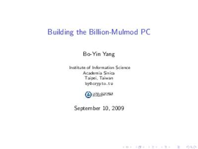 Building the Billion-Mulmod PC Bo-Yin Yang Institute of Information Science Academia Sinica Taipei, Taiwan