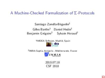 A Machine-Checked Formalization of Σ-Protocols Santiago Zanella-B´eguelin1 Gilles Barthe1 Daniel Hedin1 Benjamin Gr´egoire2 Sylvain Heraud2 1 IMDEA