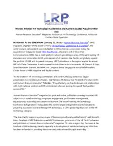 World's Premier HR Technology Conference and Content Leader Acquires HRM Asia Human Resource Executive® Magazine, Producer of HR Technology Conference, Announce Further Global Expansion HORSHAM, Pa and SINGAPORE (Janu