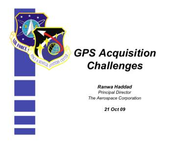 GPS Acquisition Challenges Ranwa Haddad Principal Director The Aerospace Corporation