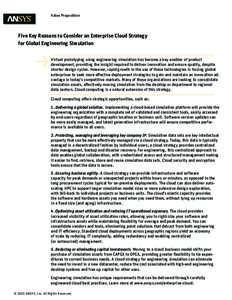 Value Proposition  Five Key Reasons to Consider an Enterprise Cloud Strategy for Global Engineering Simulation Virtual prototyping using engineering simulation has become a key enabler of product development, providing t