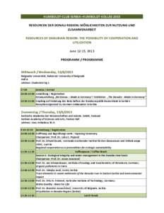 HUMBOLDT-CLUB SERBIA–HUMBOLDT-KOLLEG 2013 RESOURCEN DER DONAU-REGION: MÖGLICHKEITEN ZUR NUTZUNG UND ZUSAMMENARBEIT RESOURCES OF DANUBIAN REGION: THE POSSIBILITY OF COOPERATION AND UTILIZATION June 12-15, 2013