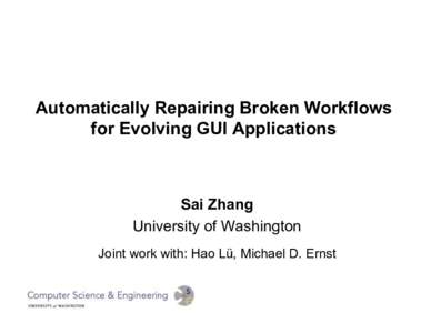 Automatically Repairing Broken Workflows for Evolving GUI Applications Sai Zhang University of Washington Joint work with: Hao Lü, Michael D. Ernst