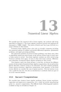 13  Numerical Linear Algebra We consider here the numerical side of linear algebra, the symbolic side being described in Chapter 8. The linear algebra numerical analysis and methods are discussed in [TBI97, Sch02]. The b