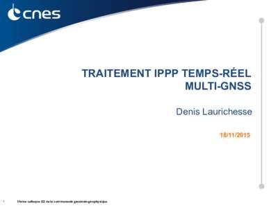 TRAITEMENT IPPP TEMPS-RÉEL MULTI-GNSS Denis Laurichesse
