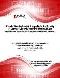 Alice in Warningland: A Large-Scale Field Study of Browser Security Warning Effectiveness Devdatta Akhawe, University of California, Berkeley; Adrienne Porter Felt, Google, Inc. This paper is included in the Proceedings