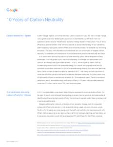 10 Years of Carbon Neutrality  Carbon neutral for 10 years In 2007 Google made a commitment to be a carbon neutral company. We knew climate change was a global issue that needed urgent action, so we accelerated our effor