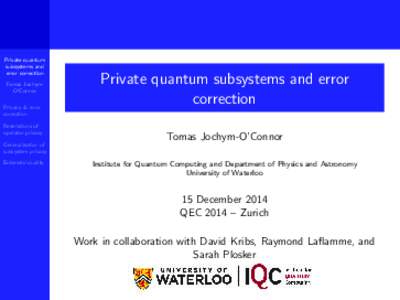 Private quantum subsystems and error correction Tomas JochymO'Connor Privacy & error correction