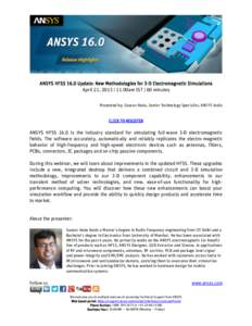 ANSYS HFSS 16.0 Update: New Methodologies for 3-D Electromagnetic Simulations April 21, 2015   11.00am IST   60 minutes Presented by: Gaurav Hada, Senior Technology Specialist, ANSYS India CLICK TO REGISTER