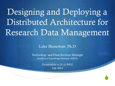 Designing and Deploying a Distributed Architecture for Research Data Management Luke Sheneman, Ph.D Technology and Data Services Manager Northwest Knowledge Network (NKN)